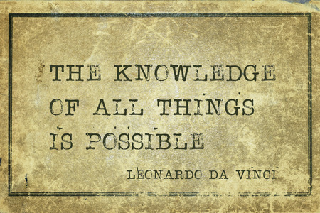 The knowledge of all things is possible - ancient Italian artist Leonardo da Vinci quote printed on grunge vintage cardboard