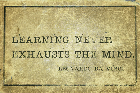 Learning never exhausts the mind - ancient Italian artist Leonardo da Vinci quote printed on grunge vintage cardboard