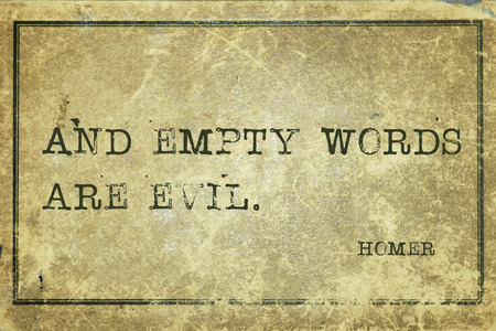 And empty words are evil  - ancient Greek poet Homer quote printed on grunge vintage cardboard