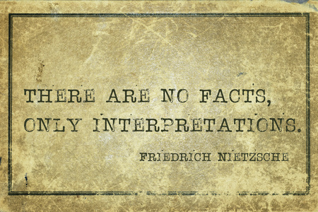 cardboard only: There are no facts, only interpretations - ancient German philosopher Friedrich Nietzsche quote printed on grunge vintage cardboard