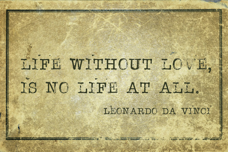 life without love, is no life at all - ancient Italian artist Leonardo da Vinci quote printed on grunge vintage cardboard