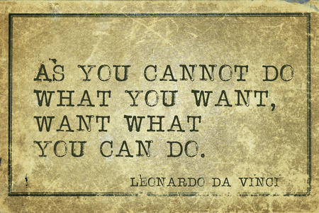 As you cannot do what you want - ancient Italian artist Leonardo da Vinci quote printed on grunge vintage cardboard Stock Photo