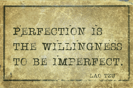 willingness: Perfection is the willingness to be imperfect - ancient Chinese philosopher Lao Tzu quote printed on grunge vintage cardboard Stock Photo