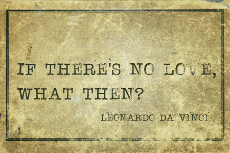 If theres no love, what then - ancient Italian artist Leonardo da Vinci quote printed on grunge vintage cardboard