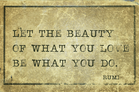 Let the beauty of what you love be - ancient Persian poet and philosopher Rumi quote printed on grunge vintage cardboard