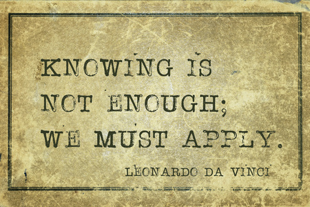 vinci: Knowing is not enough; we must apply - ancient Italian artist Leonardo da Vinci quote printed on grunge vintage cardboard