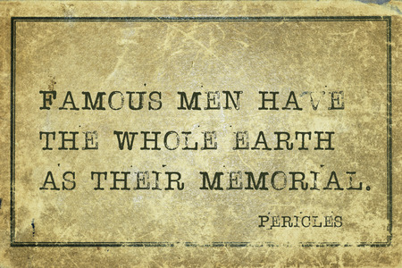 statesman: Famous men have the whole earth as their memorial - ancient Greek statesman and philosopher Pericles quote printed on grunge vintage cardboard