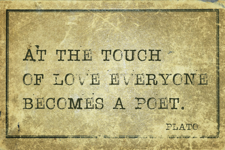 plato: At the touch of love everyone becomes a poet - ancient Greek philosopher Plato quote printed on grunge vintage cardboard