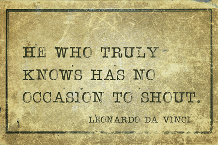 vinci: He who truly knows has no occasion - ancient Italian artist Leonardo da Vinci quote printed on grunge vintage cardboard