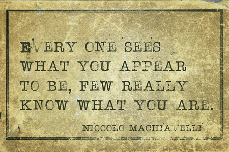 appear: Every one sees what you appear - ancient Italian philosopher Niccolo Machiavelli quote printed on grunge vintage cardboard