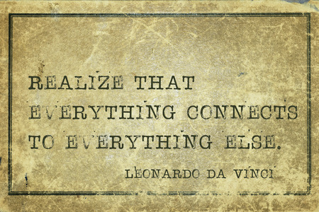 realize: Realize that everything connects - ancient Italian artist Leonardo da Vinci quote printed on grunge vintage cardboard