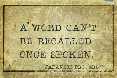 A word cant be recalled once spoken - ancient Japanese proverb printed on grunge vintage cardboard
