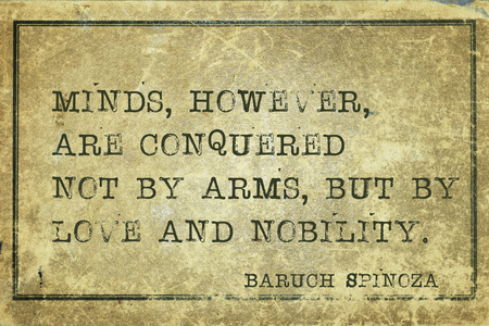 conquered: Minds, however, are conquered not by arms - ancient Dutch philosopher Baruch Spinoza quote printed on grunge vintage cardboard