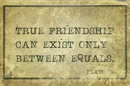cardboard only: True friendship can exist only between equals - ancient Greek philosopher Plato quote printed on grunge vintage cardboard