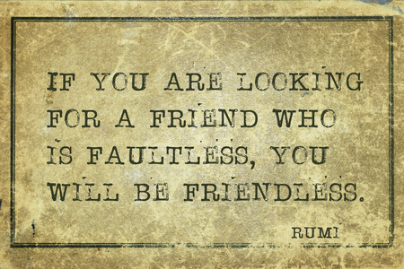 friendless: If you are looking for a friend who is faultless - ancient Persian poet and philosopher Rumi quote printed on grunge vintage cardboard Stock Photo