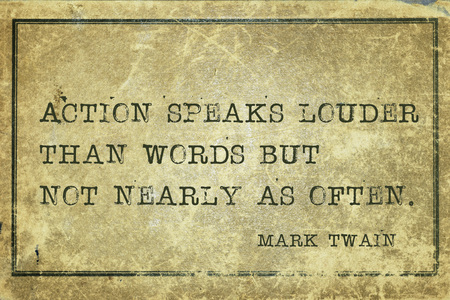 twain: Action speaks louder than words -  famous American writer Mark Twain quote printed on grunge vintage cardboard