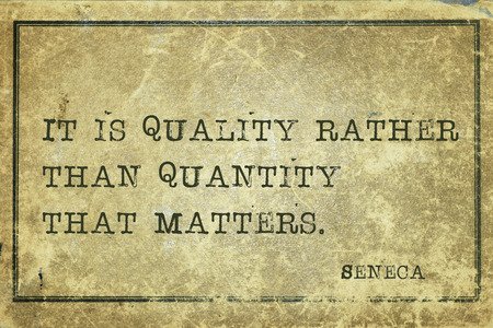 seneca: It is quality rather than quantity that matters - ancient Roman philosopher Seneca quote printed on grunge vintage cardboard