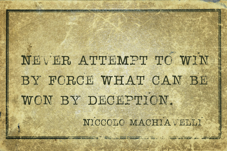 deception: Never attempt to win by force what can be won by deception - ancient Italian philosopher Niccolo Machiavelli quote printed on grunge vintage cardboard
