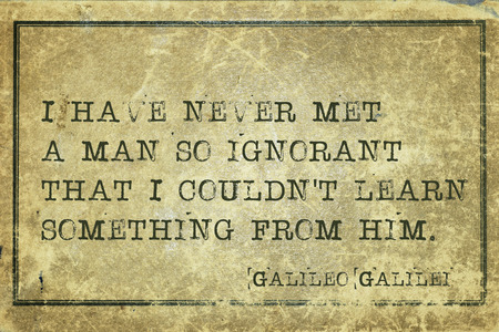 mathematician: I have never met a man so ignorant that I couldnt learn something - ancient Italian astronomer, physicist, engineer, philosopher, and mathematician Galileo Galilei quote printed on grunge vintage cardboard Stock Photo