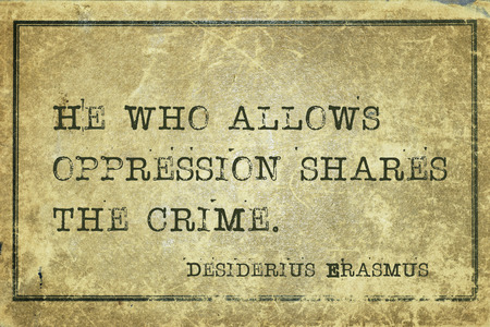 he: He who allows oppression shares the crime - ancient Dutch philosopher Desiderius Erasmus quote printed on grunge vintage cardboard Stock Photo