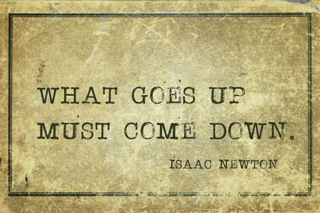 come up to: What goes up must come down - ancient English physicist and mathematician Sir Isaac Newton quote printed on grunge vintage cardboard Stock Photo