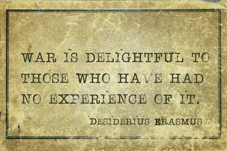 delightful: War is delightful to those who have had no experience - ancient Dutch philosopher Desiderius Erasmus quote printed on grunge vintage cardboard
