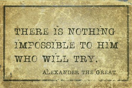conquer: There is nothing impossible to him who will try - ancient conquer and King of Macedonia Alexander the Great quote printed on grunge vintage cardboard