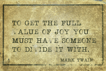 twain: To get the full value of joy you must have someone  -  famous American writer Mark Twain quote printed on grunge vintage cardboard