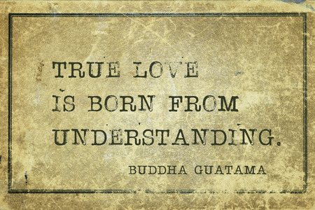true born: True love is born from understanding - famous Buddha quote printed on grunge vintage cardboard