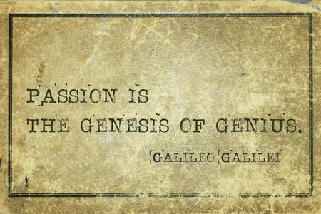 genesis: Passion is the genesis of genius - ancient Italian astronomer, physicist, philosopher Galileo Galilei quote printed on grunge vintage cardboard