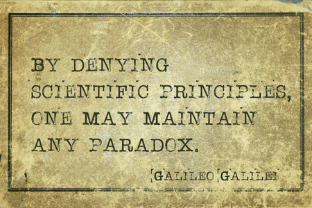 denying: By denying scientific principles, one may maintain any paradox - ancient Italian astronomer, physicist, philosopher Galileo Galilei quote printed on grunge vintage cardboard