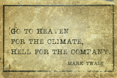 twain: Go to Heaven for the climate, Hell for the company - famous American writer Mark Twain quote printed on grunge vintage cardboard