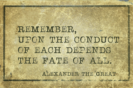 alexander the great: Remember, upon the conduct of each depends the fate of all - ancient conquer and King of Macedonia Alexander the Great quote printed on grunge vintage cardboard Stock Photo