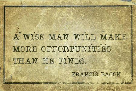 english famous: A wise man will make more opportunities than he finds - famous medieval English philosopher Francis Bacon quote printed on grunge vintage cardboard