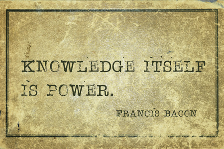 english famous: Knowledge itself is power - famous medieval English philosopher Francis Bacon quote printed on grunge vintage cardboard