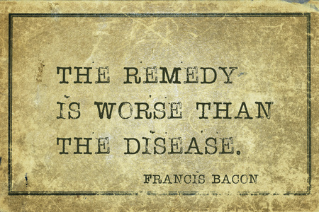 english famous: The remedy is worse than the disease - famous medieval English philosopher Francis Bacon quote printed on grunge vintage cardboard Stock Photo