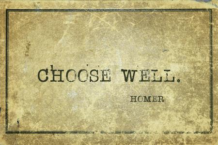 ancient philosophy: Choose well - ancient Greek poet Homer quote printed on grunge vintage cardboard