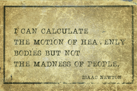 mathematician: I can calculate the motion of heavenly bodies - ancient English physicist and mathematician Sir Isaac Newton quote printed on grunge vintage cardboard