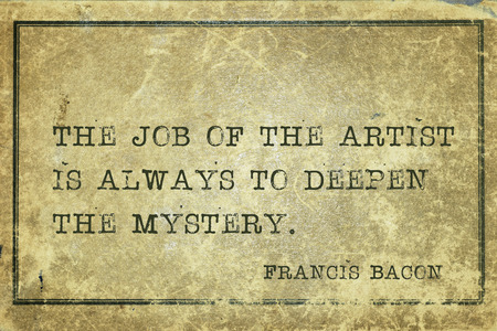 english famous: The job of the artist is always to deepen the mystery - famous medieval English philosopher Francis Bacon quote printed on grunge vintage cardboard Stock Photo