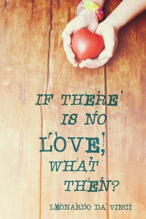 leonardo da vinci: famous Leonardo Da Vinci quote about if there is no love printed over image with red heart in hands Stock Photo