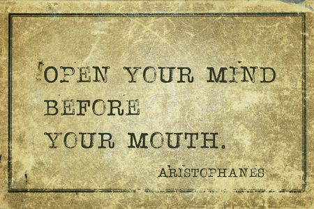 dramatist: Open your mind before your mouth - famous ancient Greek comic playwright Aristophanes quote printed on grunge vintage cardboard