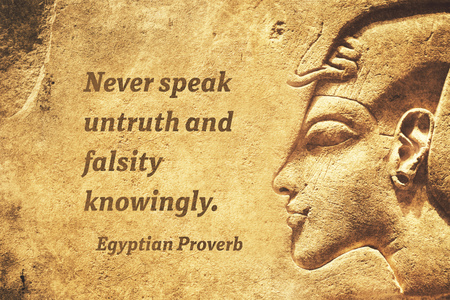 falsity: Never speak untruth and falsity knowingly - ancient Egyptian Proverb citation