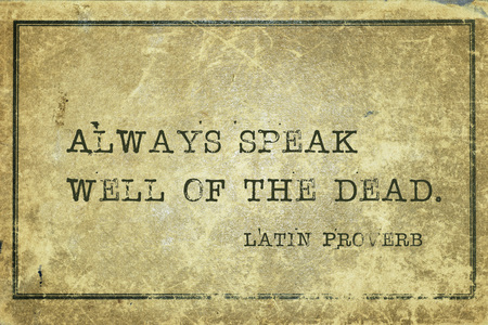 Always speak well of the dead - ancient Latin proverb printed on grunge vintage cardboard