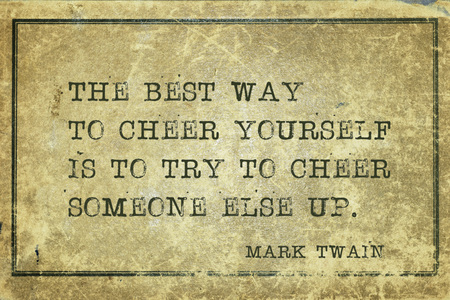 yourself: The best way to cheer yourself is to try to cheer someone else up - famous American writer Mark Twain quote printed on grunge vintage cardboard