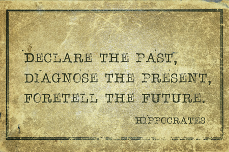 과거를 선언하고, 현재를 진단하고, 미래를 예언하십시오 - 유명한 고 대 그리스 의사 히포크라테스 견적은 빈티지 빈티지 골 판지에 인쇄되었습니다.