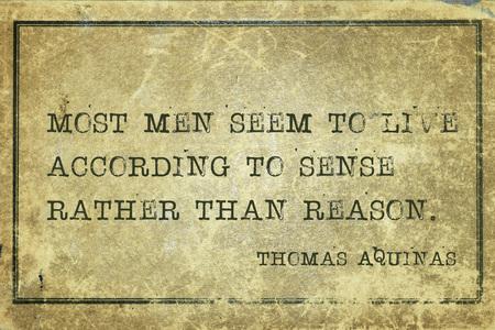 ほとんどの男性は、理由ではなく感覚に従って生きているようです - 古代イタリアの司祭、神学者、哲学者トーマス・アクイナスの引用は、グラン 写真素材