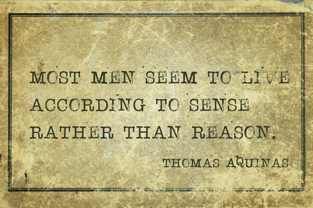 Most men seem to live according to sense rather than reason - quote of ancient Italian priest, theologian and philosopher Thomas Aquinas printed on grunge cardboard