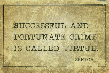 Successful and fortunate crime is called virtue - ancient Roman philosopher Seneca quote printed on grunge vintage cardboard