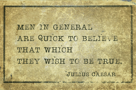 Men in general are quick to believe that which they wish to be true - ancient Roman politician and general Julius Caesar quote printed on grunge vintage cardboard