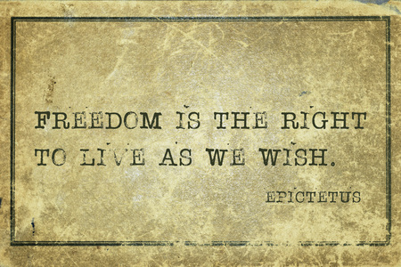 Freedom is the right to live as we wish - ancient Greek philosopher Epictetus quote printed on grunge vintage cardboard